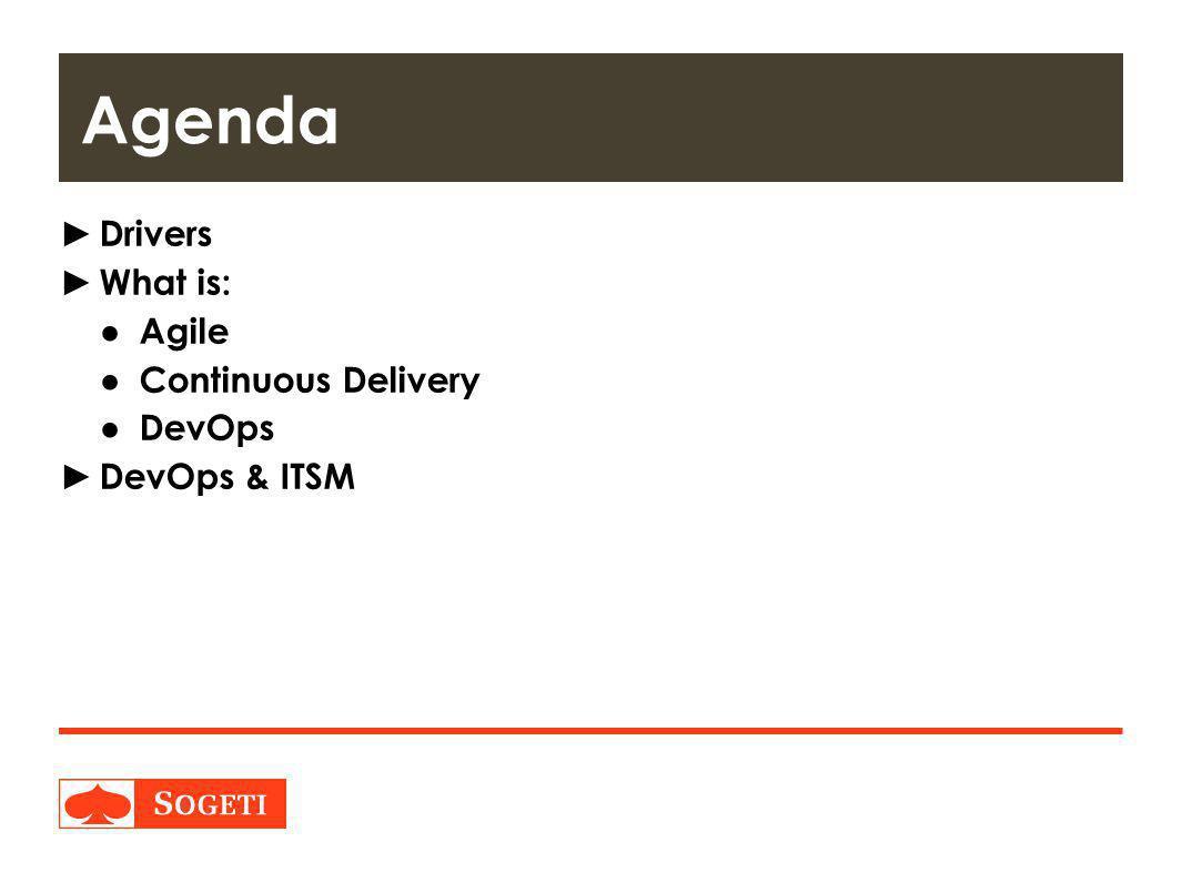 Title | Plaats| Datum | 4 ► Drivers ► What is: ● Agile ● Continuous Delivery ● DevOps ► DevOps & ITSM Agenda