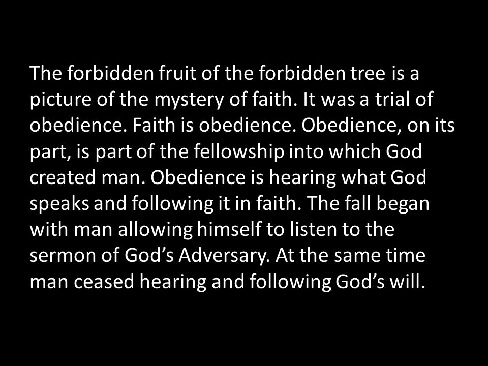 The forbidden fruit of the forbidden tree is a picture of the mystery of faith.