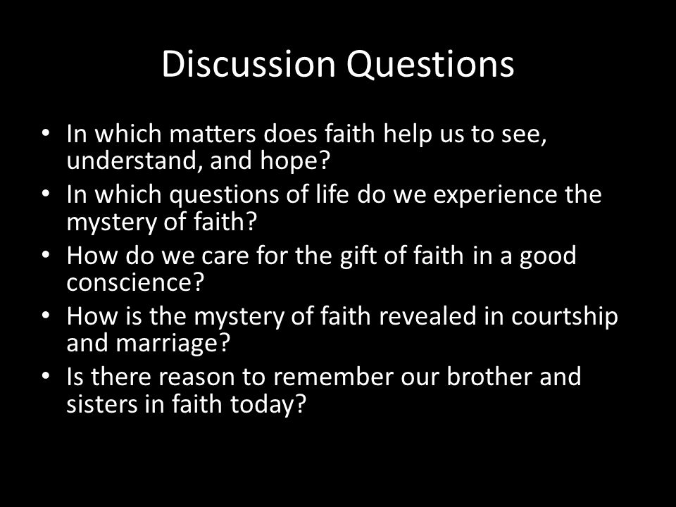 Discussion Questions In which matters does faith help us to see, understand, and hope.