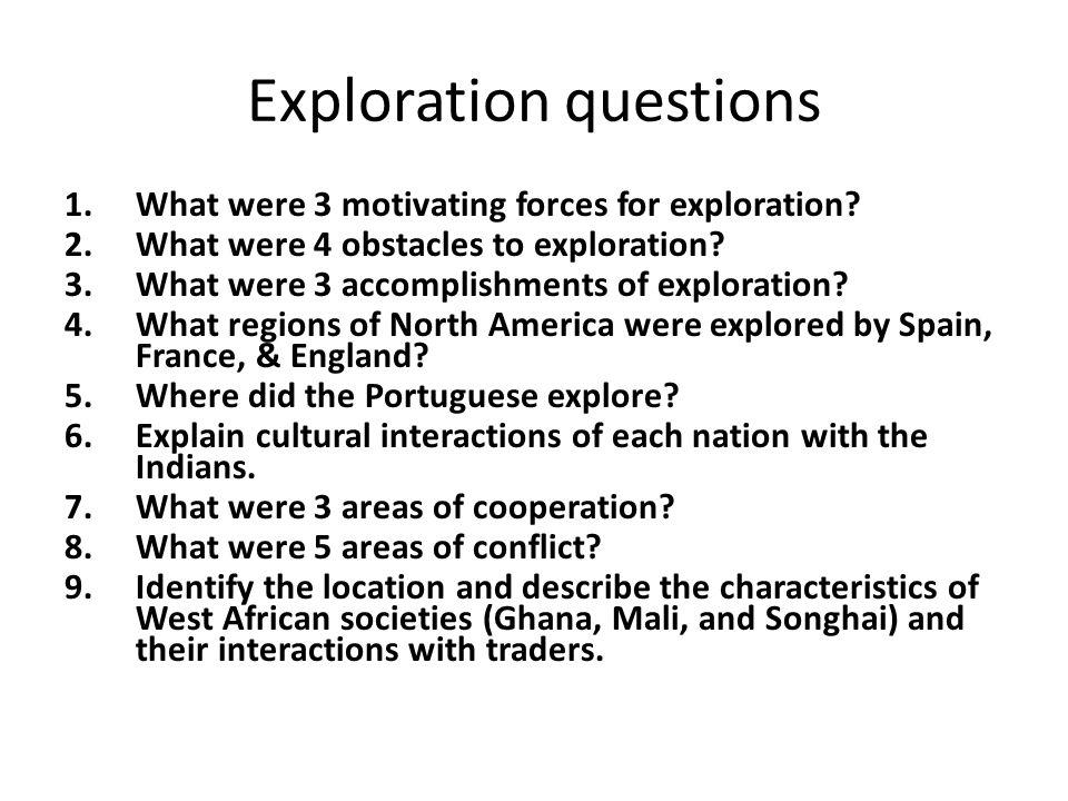Exploration questions 1.What were 3 motivating forces for exploration.