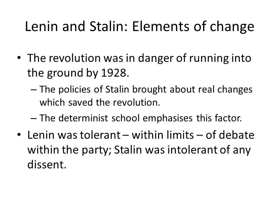 Lenin and Stalin: Elements of change The revolution was in danger of running into the ground by 1928. – The policies of Stalin brought about real chan