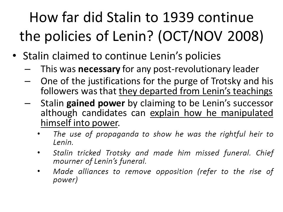 How far did Stalin to 1939 continue the policies of Lenin? (OCT/NOV 2008) Stalin claimed to continue Lenin's policies – This was necessary for any pos