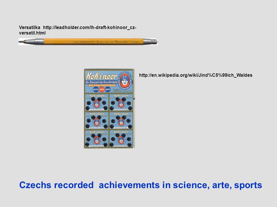 Versatilka http://leadholder.com/lh-draft-kohinoor_cz- versatil.html http://en.wikipedia.org/wiki/Jind%C5%99ich_Waldes Czechs recorded achievements in science, arte, sports