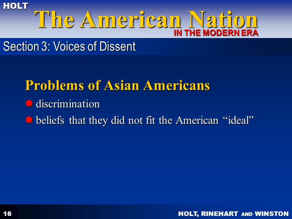 HOLT, RINEHART AND WINSTON The American Nation HOLT IN THE MODERN ERA 16 Problems of Asian Americans discrimination discrimination beliefs that they d