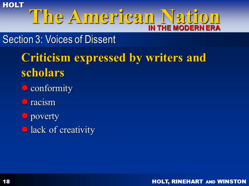 HOLT, RINEHART AND WINSTON The American Nation HOLT IN THE MODERN ERA 18 Criticism expressed by writers and scholars conformity conformity racism raci