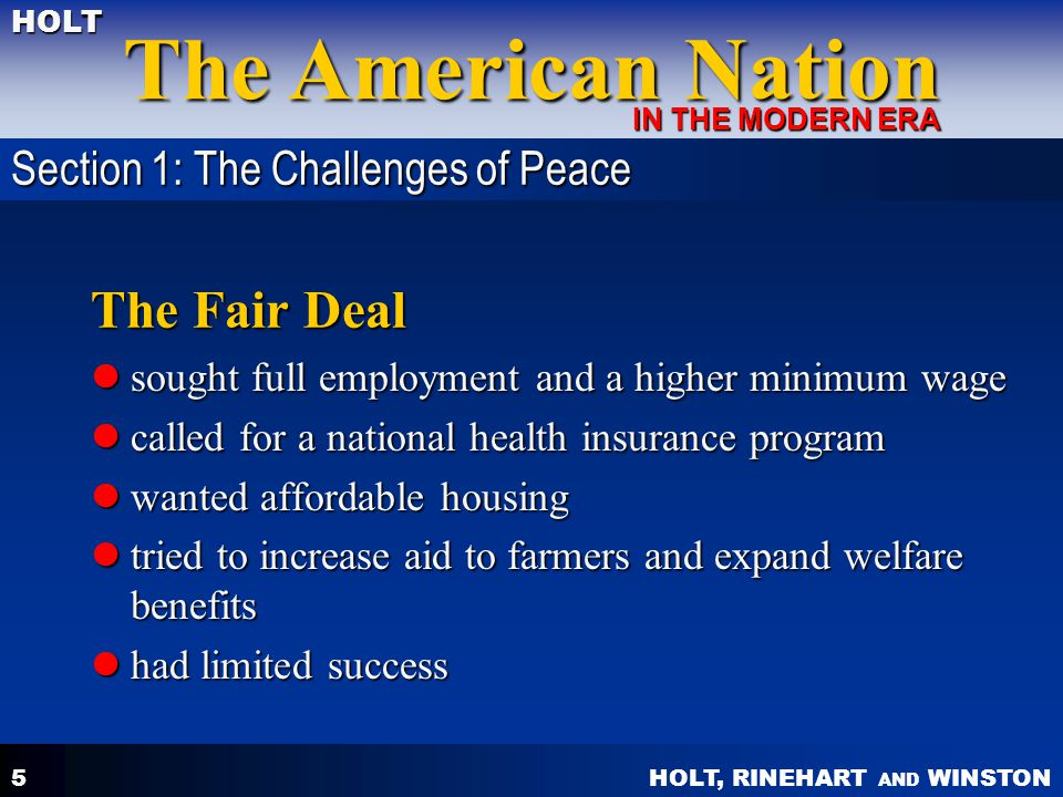 HOLT, RINEHART AND WINSTON The American Nation HOLT IN THE MODERN ERA 5 The Fair Deal sought full employment and a higher minimum wage sought full emp