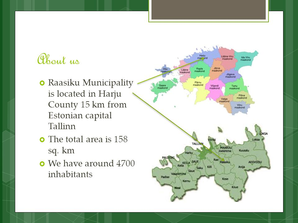About us  Raasiku Municipality is located in Harju County 15 km from Estonian capital Tallinn  The total area is 158 sq. km  We have around 4700 in