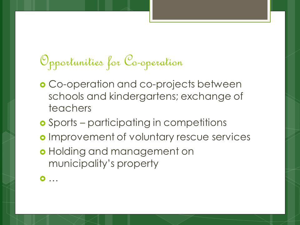 Opportunities for Co-operation  Co-operation and co-projects between schools and kindergartens; exchange of teachers  Sports – participating in comp
