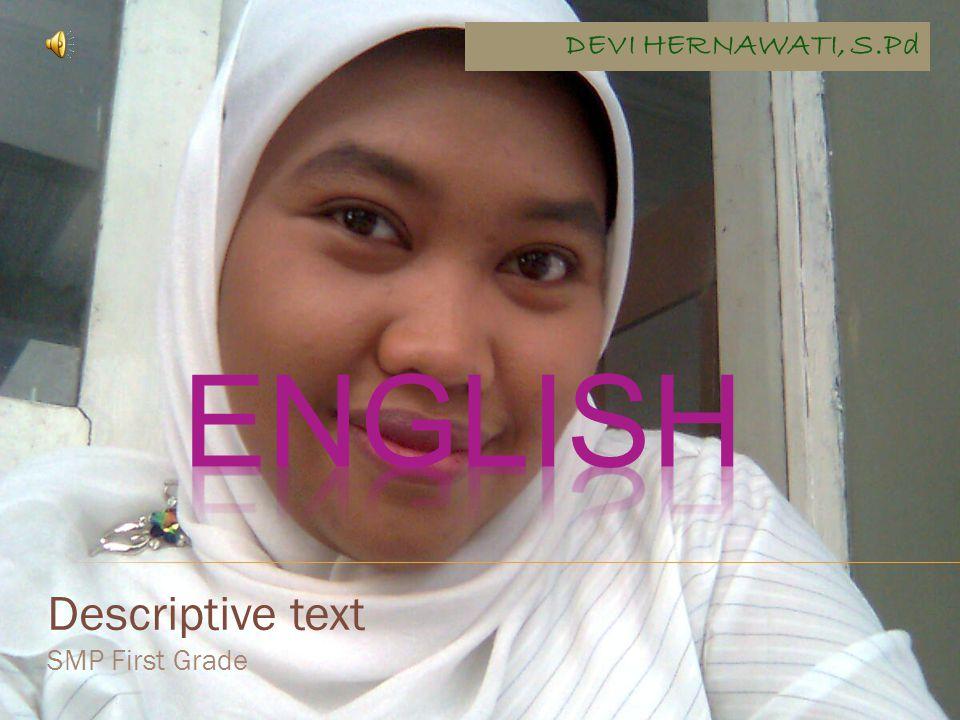 Descriptive text SMP First Grade DEVI HERNAWATI, S.Pd