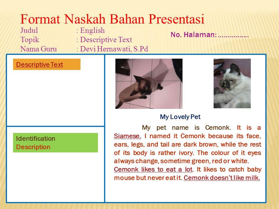 Format Naskah Bahan Presentasi Judul: English Topik: Descriptive Text Nama Guru: Devi Hernawati, S.Pd No.