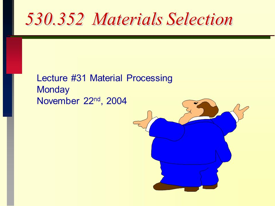 Materials Selection Lecture #31 Material Processing Monday November 22 nd, 2004