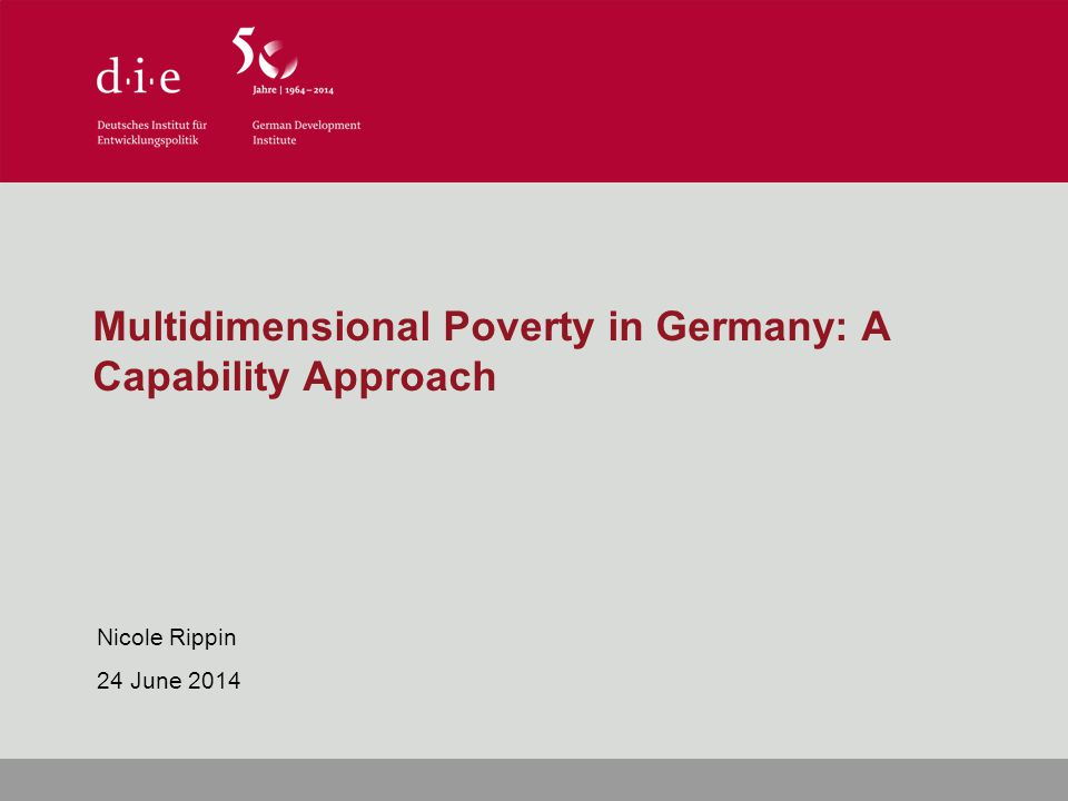 Multidimensional Poverty in Germany: A Capability Approach Nicole Rippin 24 June 2014
