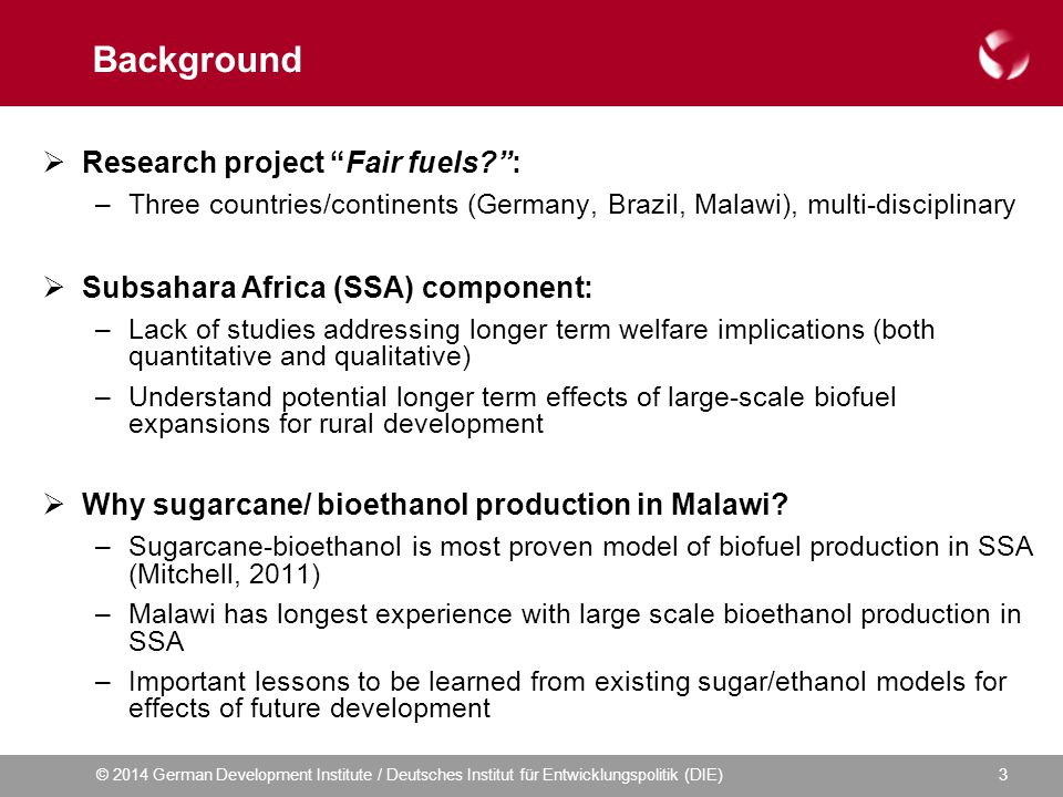 © 2014 German Development Institute / Deutsches Institut für Entwicklungspolitik (DIE) Malawi sugar / bioethanol: overview Industry history:  1960s, first sugarcane factory and plantation in Southern Malawi  Expansion in 1970s to Central Regeion, inclusion of few outgrowers  Since 1982: bioethanol production and local blending  1990-2010: expansion of outgrower systems (rainfed and EU- / AfDB- funded irrigation expansions)  Today, sugarcane is cultivated on 23,000 ha with ~ 3,000 ha by outgrowers Industry relevance:  Second most important source of export revenues in agriculture (after tobacco)  Second largest formal employer after the state (GoM, 2006)  Fuel ethanol blending 10%- 20% since inception  Large expansion plans: future growth cluster (1 of 3) in new country export strategy; interests by new investors 4