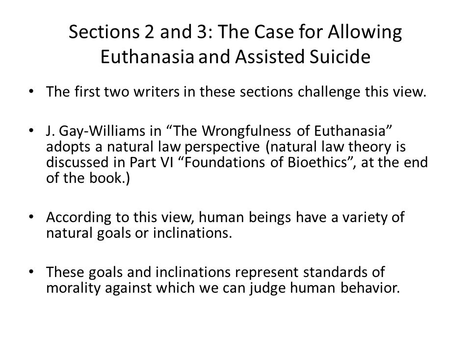 Sections 2 and 3: The Case for Allowing Euthanasia and Assisted Suicide The first two writers in these sections challenge this view.
