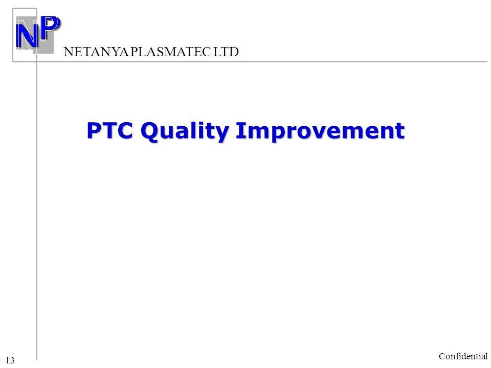 NETANYA PLASMATEC LTD Confidential 13 PTC Quality Improvement
