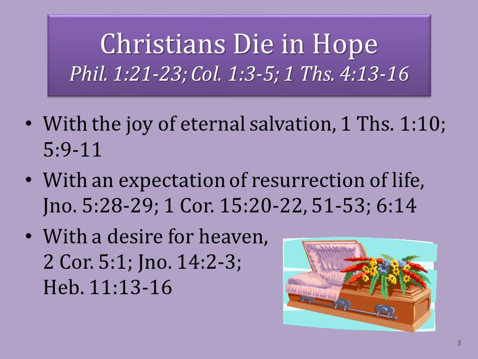 Christians Die in Hope Phil. 1:21-23; Col. 1:3-5; 1 Ths.