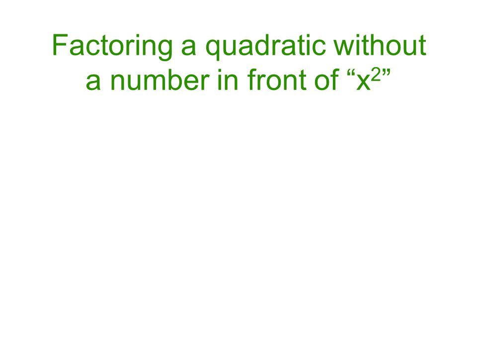 """Factoring a quadratic without a number in front of """"x 2 """""""