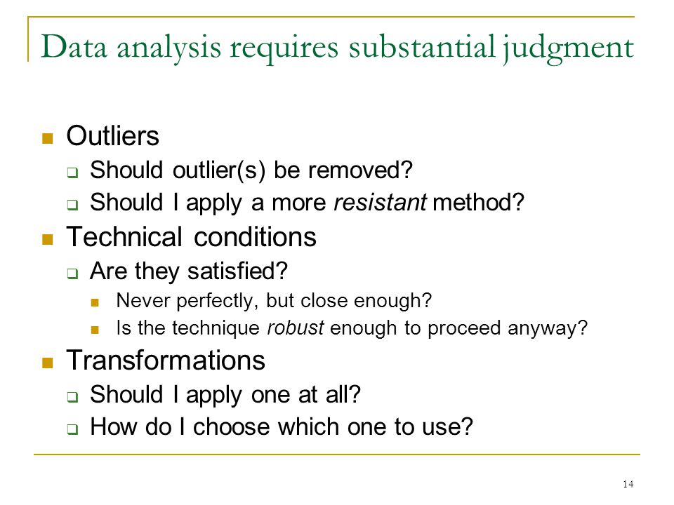 14 Data analysis requires substantial judgment Outliers  Should outlier(s) be removed.