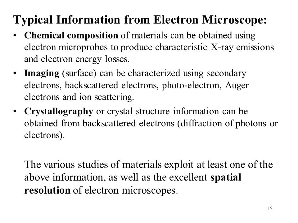 15 Typical Information from Electron Microscope: Chemical composition of materials can be obtained using electron microprobes to produce characteristi