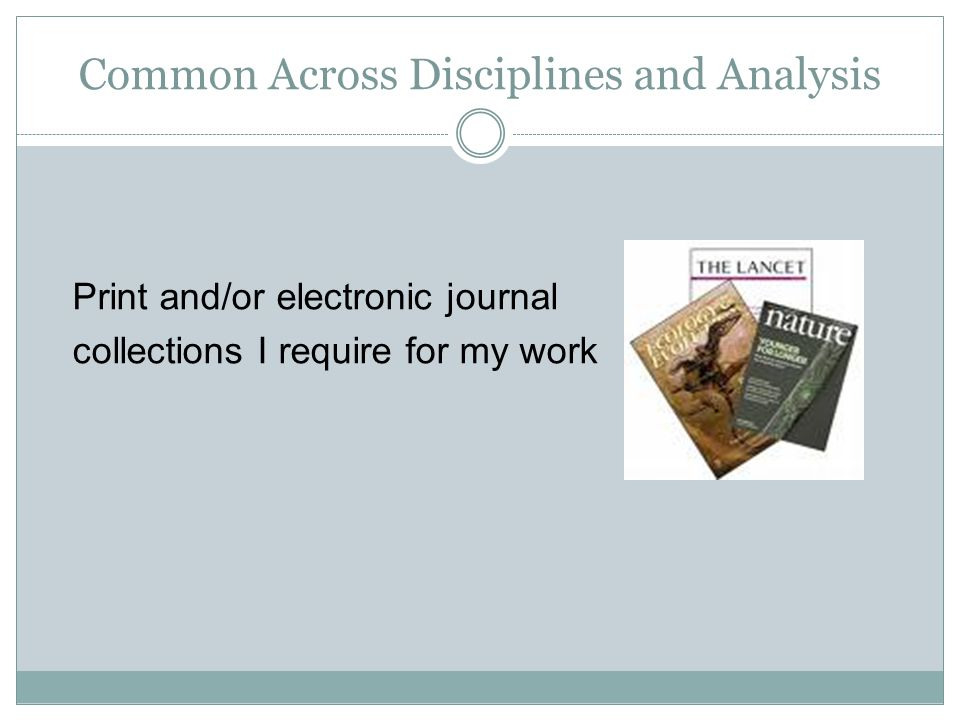 Common Across Disciplines and Analysis Print and/or electronic journal collections I require for my work