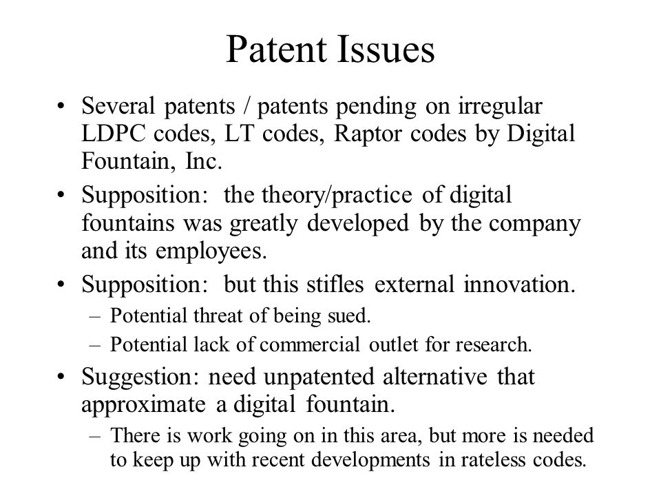 Patent Issues Several patents / patents pending on irregular LDPC codes, LT codes, Raptor codes by Digital Fountain, Inc.
