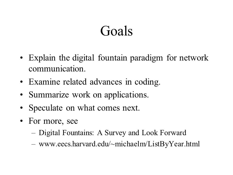 Goals Explain the digital fountain paradigm for network communication.