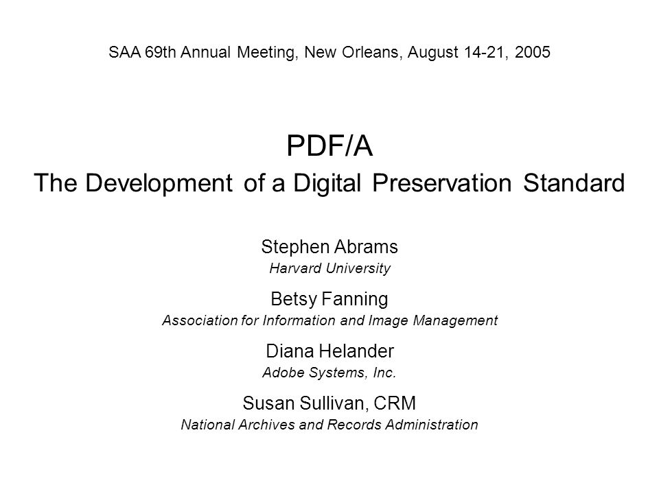 PDF/A The Development of a Digital Preservation Standard Stephen Abrams Harvard University Betsy Fanning Association for Information and Image Management Diana Helander Adobe Systems, Inc.