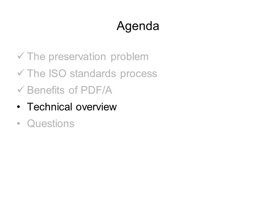 Agenda The preservation problem The ISO standards process Benefits of PDF/A Technical overview Questions