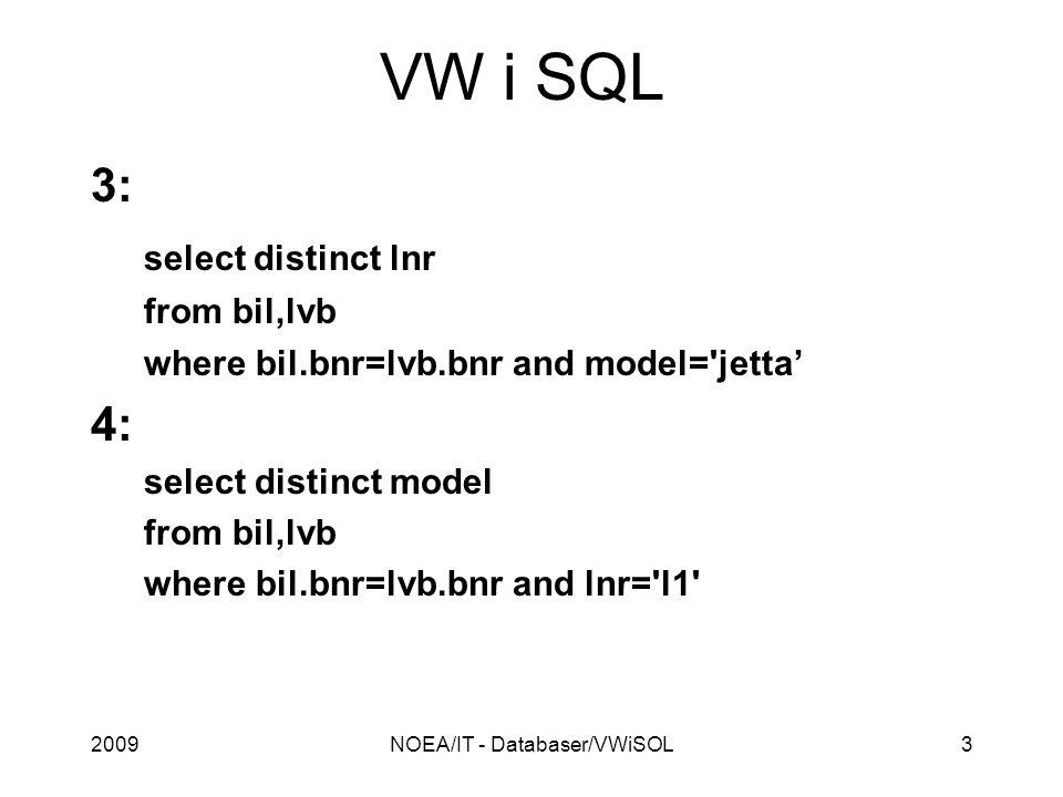 2009NOEA/IT - Databaser/VWiSOL3 VW i SQL 3: select distinct lnr from bil,lvb where bil.bnr=lvb.bnr and model='jetta' 4: select distinct model from bil
