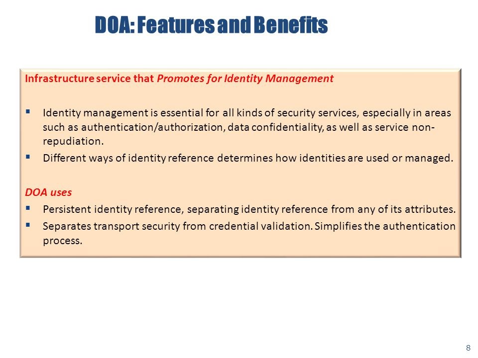 DOA: Features and Benefits 8 Infrastructure service that Promotes for Identity Management  Identity management is essential for all kinds of security