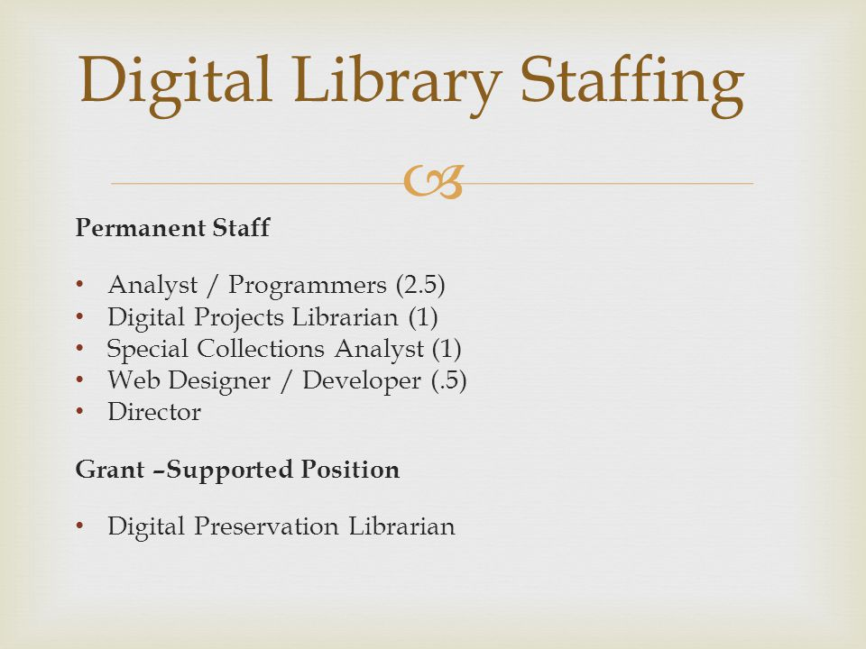  Permanent Staff Analyst / Programmers (2.5) Digital Projects Librarian (1) Special Collections Analyst (1) Web Designer / Developer (.5) Director Gr