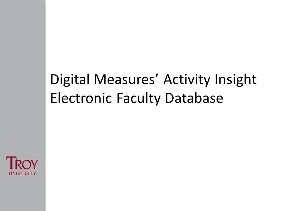 Session Overview Digital Measures' Activity Insight Overview Data Entry Requirements – Timeframe – Required information Getting Started Frequently Asked Questions How to get assistance