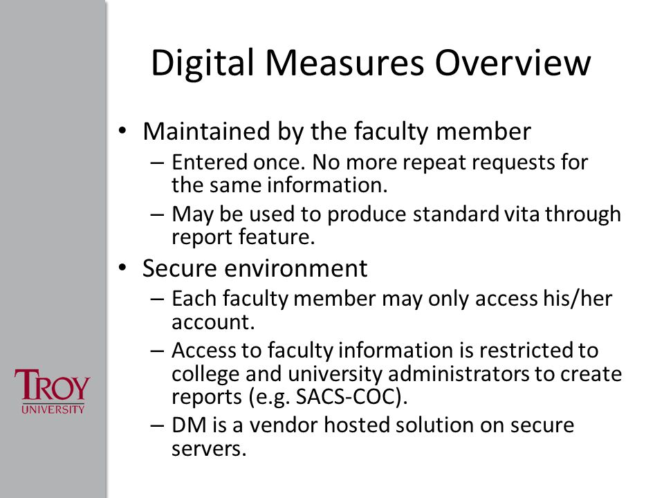 Digital Measures Overview Maintained by the faculty member – Entered once.