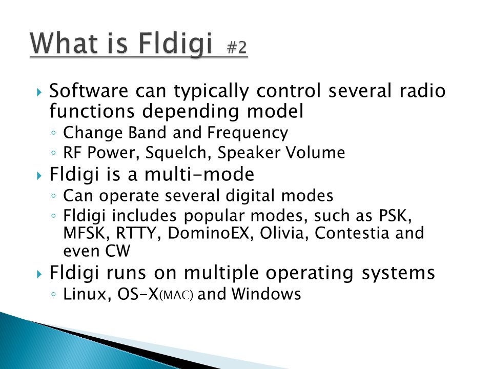  Software can typically control several radio functions depending model ◦ Change Band and Frequency ◦ RF Power, Squelch, Speaker Volume  Fldigi is a