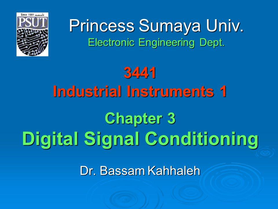 3441 Industrial Instruments 1 Chapter 3 Digital Signal Conditioning Dr. Bassam Kahhaleh Princess Sumaya Univ. Electronic Engineering Dept.