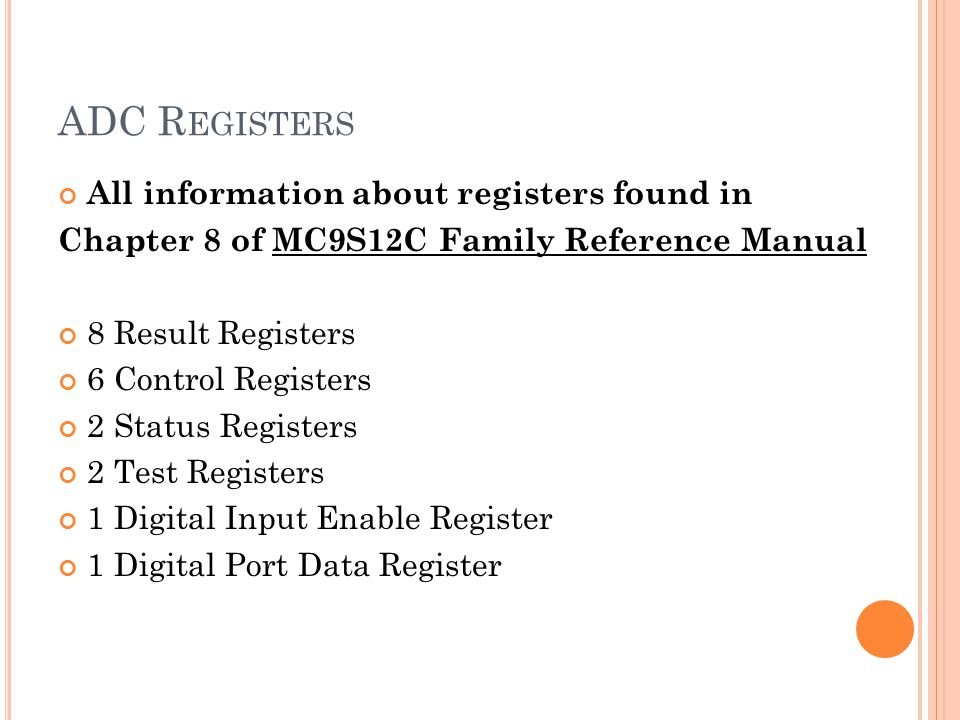 ADC R EGISTERS All information about registers found in Chapter 8 of MC9S12C Family Reference Manual 8 Result Registers 6 Control Registers 2 Status R