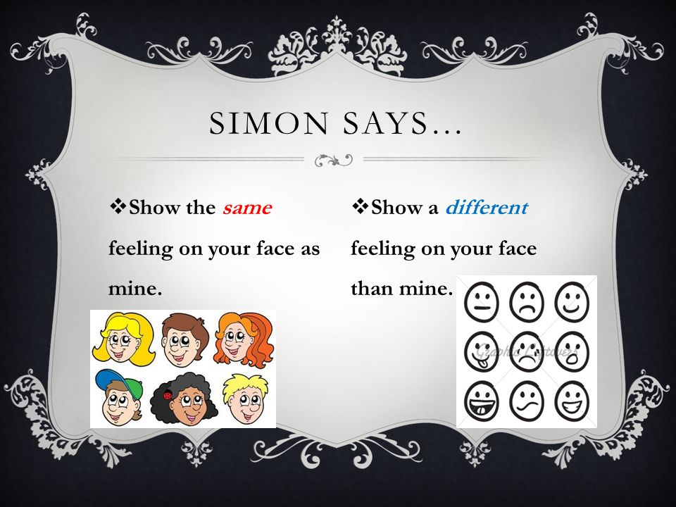  Rule 1- When Simon says do the same thing as I do, do the same thing.  Rule 2- When Simon says to do something different than I do, do something di