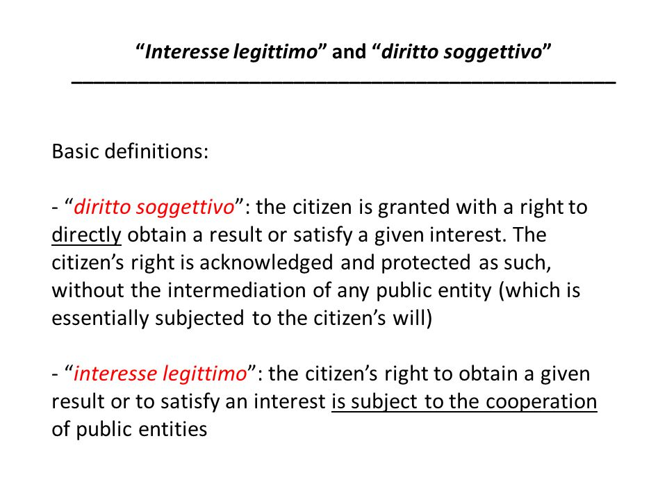 Basic definitions: - diritto soggettivo : the citizen is granted with a right to directly obtain a result or satisfy a given interest.