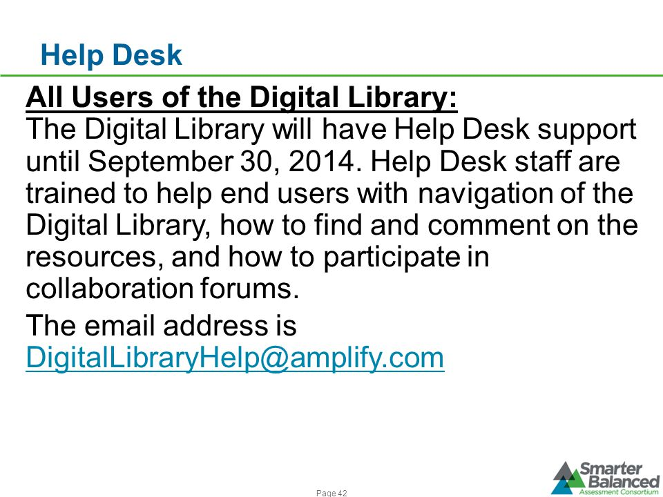 Help Desk All Users of the Digital Library: The Digital Library will have Help Desk support until September 30, 2014. Help Desk staff are trained to h
