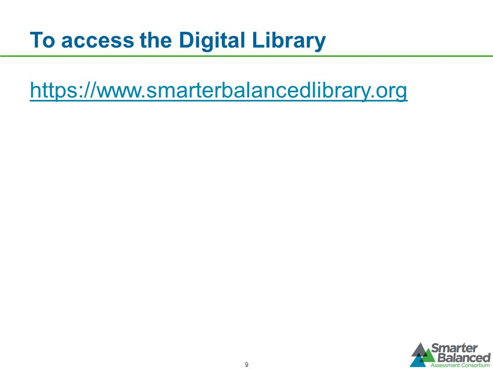 To access the Digital Library https://www.smarterbalancedlibrary.org 9