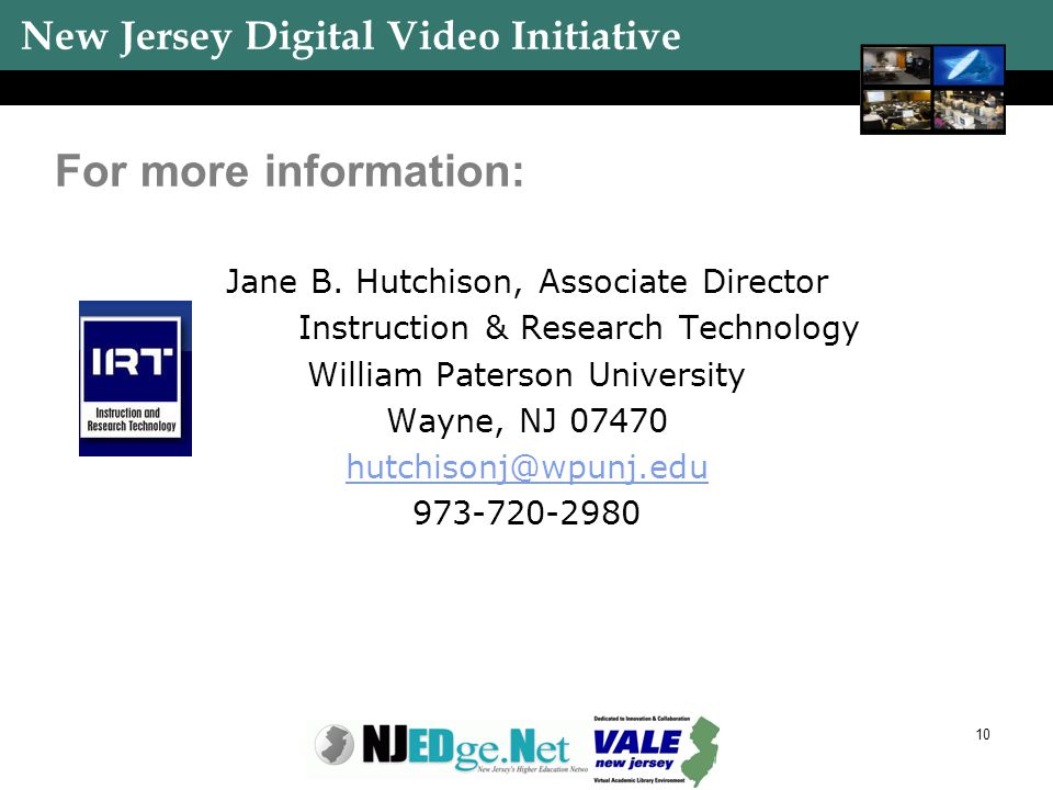 New Jersey Digital Video Initiative 10 For more information: Jane B. Hutchison, Associate Director Instruction & Research Technology William Paterson