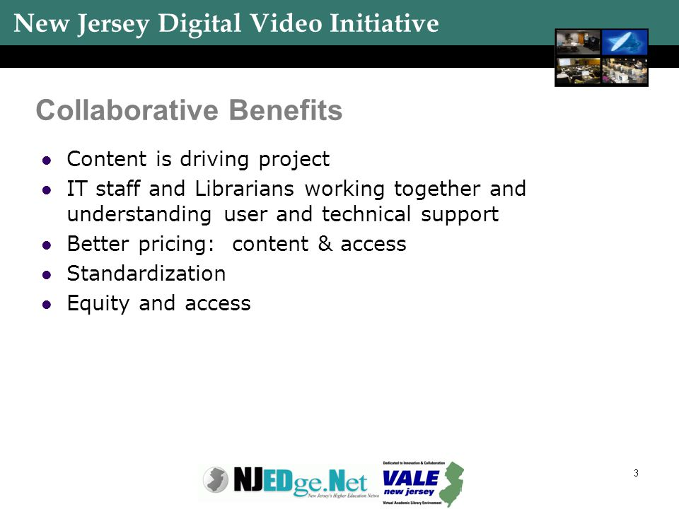 New Jersey Digital Video Initiative 3 Collaborative Benefits Content is driving project IT staff and Librarians working together and understanding use