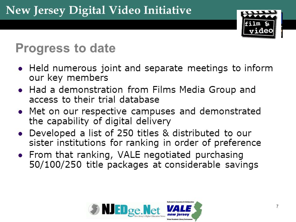 New Jersey Digital Video Initiative 7 Progress to date Held numerous joint and separate meetings to inform our key members Had a demonstration from Fi