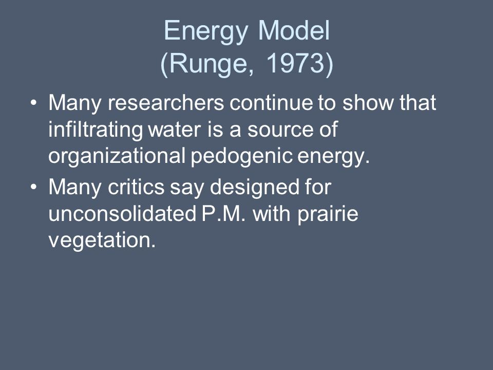 Energy Model (Runge, 1973) Many researchers continue to show that infiltrating water is a source of organizational pedogenic energy. Many critics say