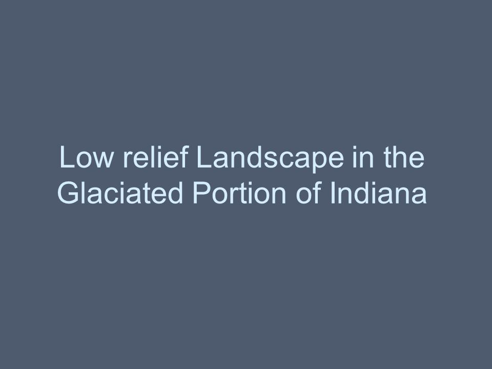 Low relief Landscape in the Glaciated Portion of Indiana