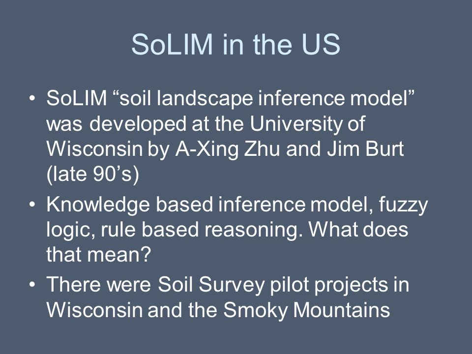 """SoLIM in the US SoLIM """"soil landscape inference model"""" was developed at the University of Wisconsin by A-Xing Zhu and Jim Burt (late 90's) Knowledge b"""