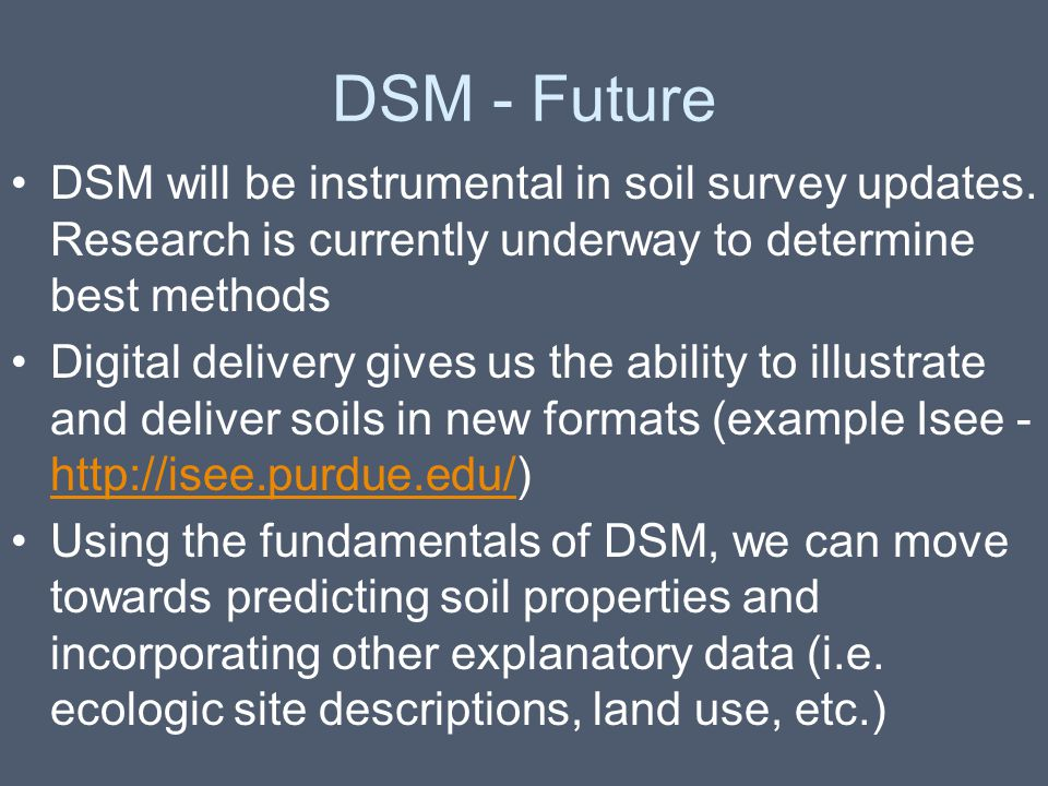 DSM - Future DSM will be instrumental in soil survey updates. Research is currently underway to determine best methods Digital delivery gives us the a