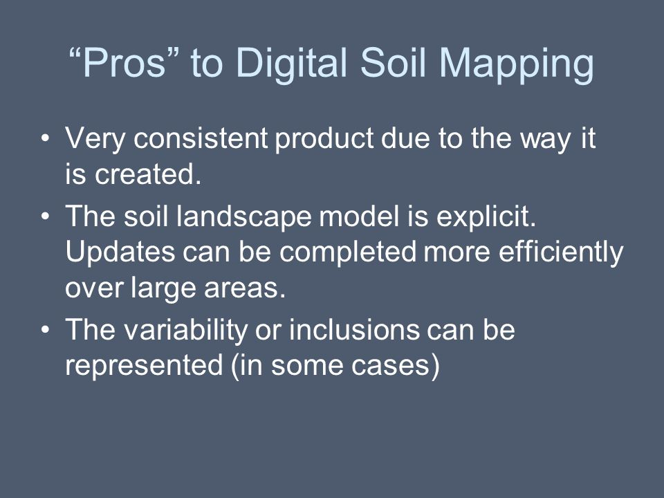 """""""Pros"""" to Digital Soil Mapping Very consistent product due to the way it is created. The soil landscape model is explicit. Updates can be completed mo"""