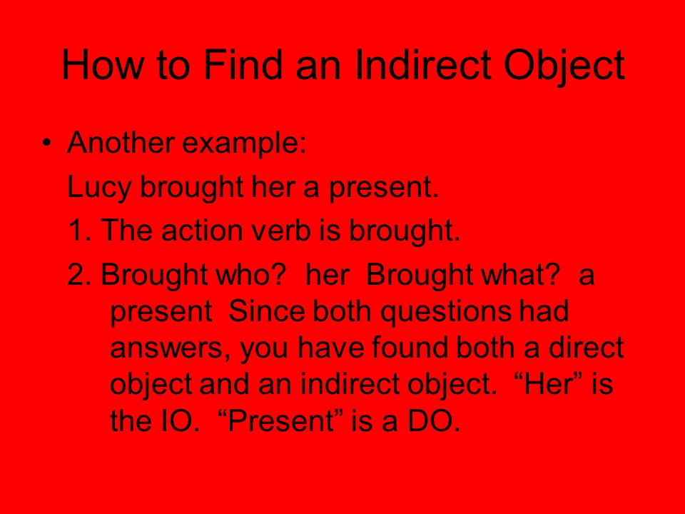How to Find an Indirect Object Another example: Lucy brought her a present.