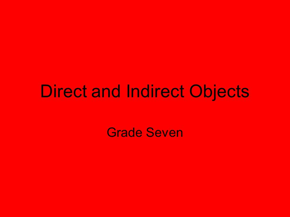 Direct and Indirect Objects Grade Seven